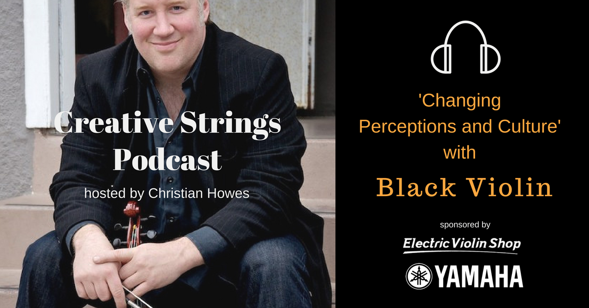 Creative Strings Podcast episode 18 with Black Violin