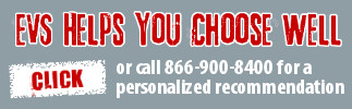 EVS helps you choose well.  Call 866-900-8400 for a personalized recommendation.